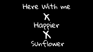 Here With Me × Happier × Sunflower -Mashup ( Trap Remix)    UnknOwn Artist
