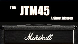 The Marshall JTM45: A Short History