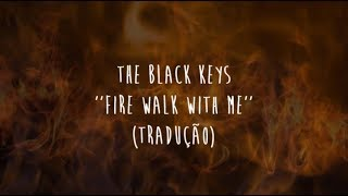 The Black Keys   Fire Walk With Me (tradução)