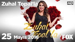 Zuhal Topal'la 25 Mayıs 2016