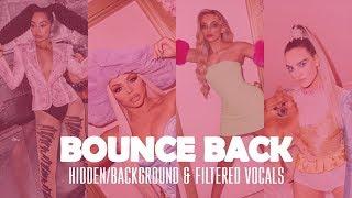 Little Mix ~ Bounce Back ~ HiddenBackground & Filtered Vocals