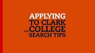 Applying to Clark and College Search Tips