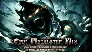 Epic Metalstep Mix by The Enigma TNG