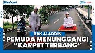 Video Viral Pria Naik Karpet Terbang seperti Aladdin di Jalanan, Terinspirasi YouTuber Luar Negeri