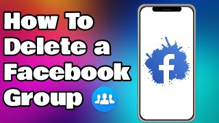 How To Delete a Facebook Group (Android & IOS)