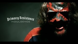 Primary Resistance - Indulgence