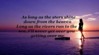 I'll Never Get Over You Getting Over Me (lyrics)