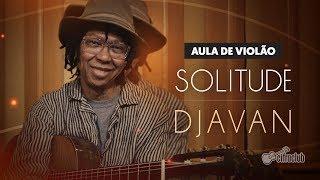 DJAVAN ENSINA COMO TOCAR A MÚSICA 'SOLITUDE' (aula De Violão) | Cifra Club