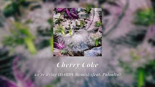 Cherry Coke - we're dying (feat. Paloalto) [H4RDY Remix]