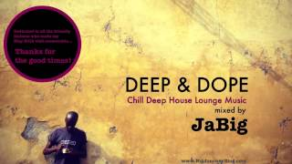 Chill Deep House Lounge Music DJ Mix & Playlist by JaBig [DEEP & DOPE Lucca]