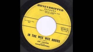 JOE LIGGINS - IN THE WEE WEE HOURS - HONEYDRIPPER
