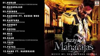 MAHARAJAS - JAZZY B, KULDEEP MANAK & YUDHVEER MANAK - FULL SONGS JUKEBOX