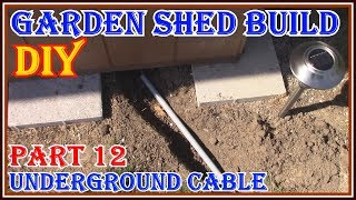 HOW TO RUN AN UNDERGROUND  ELECTRICAL CABLE - HOW TO BUILD A GARDEN SHED SERIES