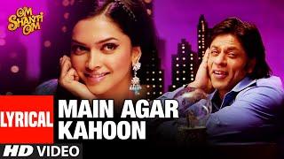 LYRICAL: Main Agar Kahoon | Om Shanti Om | Shahrukh