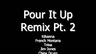 Rihanna ft. French Montana, Trina, Jim Jones & Chinx Drugz - Pour It Up Official Remix Pt. 2