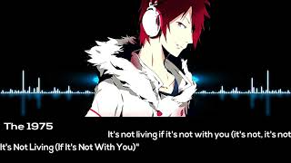 The 1975 - It's Not Living nightcore (If It's Not With You)