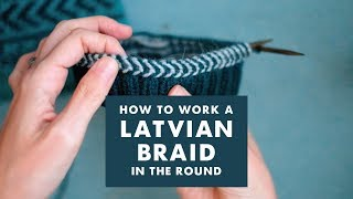 How to work a Latvian braid in the round | KNITTING TUTORIAL