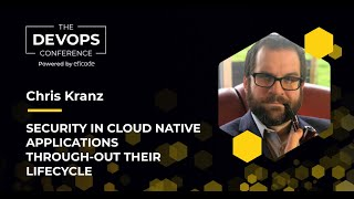The DEVOPS Conference Security in Cloud Native Applications Through out Their Lifecycle