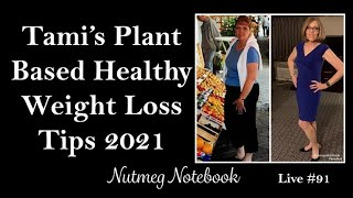 Tami's Plant Based Healthy Weight Loss Tips 2021 - Nutmeg Notebook Live #91