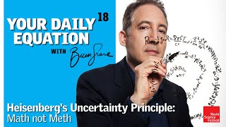 Your Daily Equation #18: Heisenbergs Uncertainty Principle: Math Not Meth