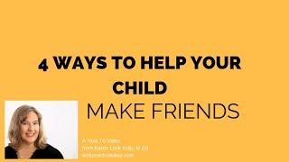 4 Ways to help your child make friends