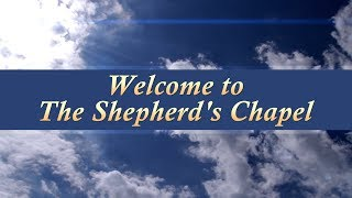 Welcome to The Shepherd's Chapel