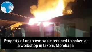 Property of unknown value reduced to ashes at a workshop in Likoni,