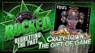 Crazy Town – The Gift Of Game | Regretting The Past | Rocked