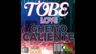 Ghetto Caliente - Tobe Love (Video)