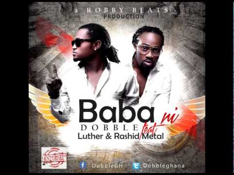 Dobble - Baba Ni ft Luther & Rashid Metal (Prod by Robby Beats) (Audio)