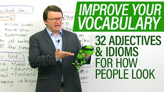 Improve Your Vocabulary: Adjectives & Idioms For How People Look