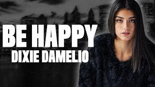 Dixie DAmelio - Be Happy (Lyrics)