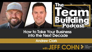 How to Take Your Business into the Next Decade w/ Andrew Clark