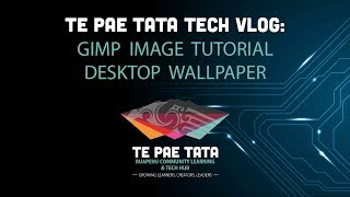 Te Pae Tata Tech Vlog - Gimp Image Tutorial Desktop Wallpaper