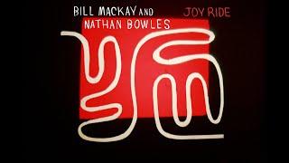"""Bill MacKay and Nathan Bowles – """"Joy Ride"""""""