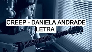 Creep - Daniela Andrade (Letra)