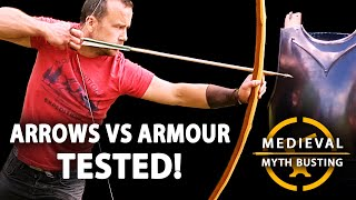 ARROWS vs ARMOUR - Medieval Myth Busting