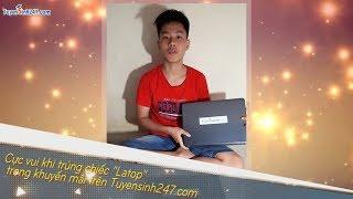 """Cực vui khi trúng chiếc """"Latop"""" trong khuyến mãi trên Tuyensinh247.com"""