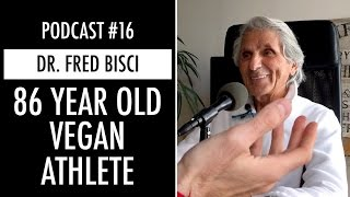 86 YEAR OLD VEGAN ATHLETE - Dr. Fred Bisci - PODCAST #16