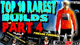 TOP 10 RAREST BUILDS ON NBA 2K20 PART 4!!! YOU CAN'T FIND THESE ANYWHERE
