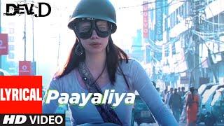 Paayaliya Lyrical   Dev D   Abhay Deol, Kalki Koechlin   Shruti Pathak   Amit Trivedi