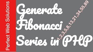 PHP Tutorials Series: Learn How to Generate Fibonacci Series of Numbers Using PHP 2017