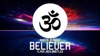 Imagine Dragons   Believer (Flash Jack Bootleg)