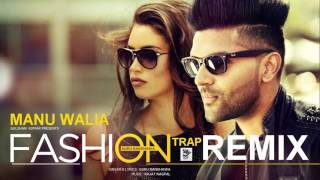 Fashion ☆ Trap Remix ☆ Guru Randhawa ☆ Manu Walia