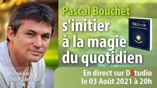 Alchimie, s'initier à la magie au quotidien avec Pascal Bouchet