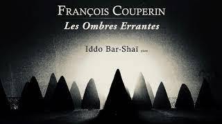 François Couperin - Les Ombres Errantes / Pièces pour Clavecin (reference recording : Iddo Bar-Shaï)