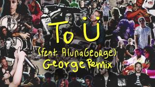 Skrillex & Diplo - To Ü Feat. AlunaGeorge (George Remix)