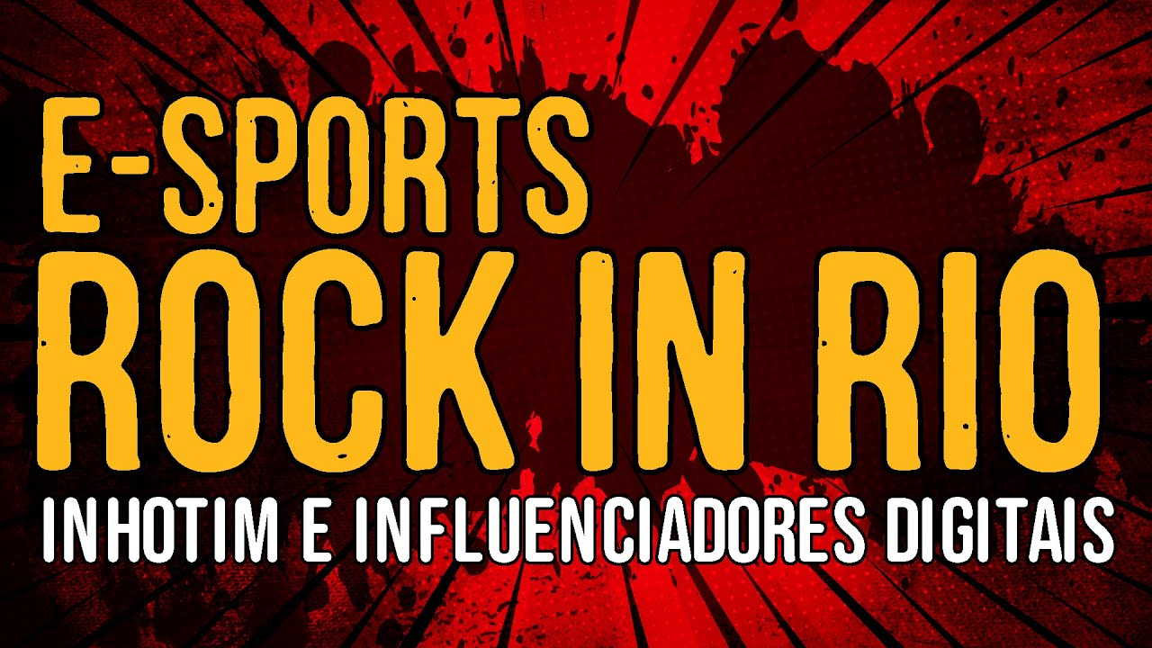 E Sports, Rock In Rio, Inhotim e Influenciadores Digitais