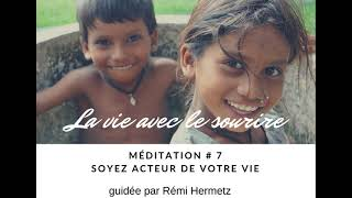 MÉDITATION LA VIE AVEC LE SOURIRE - Soyez acteur de votre vie