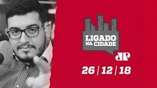 Ligado na Cidade - 26/12/2018